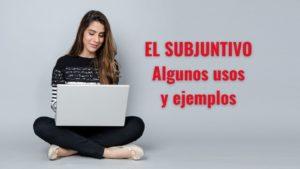 Aprende online los usos y algunos ejemplos del subjuntivo.
